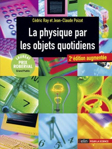 Jean-Claude Poizat et Cédric Ray - La physique par les objets quotidiens.