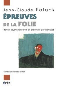 Jean-Claude Polack - Epreuves de la folie - Travail psychanalytique et processus psychotiques.