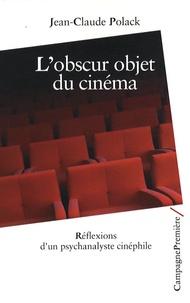 Jean-Claude Polack - L'obscur objet du cinéma - Réflexions d'un psychanalyste cinéphile.