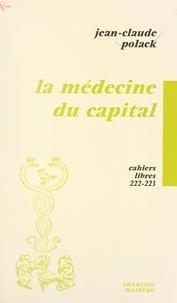 Jean-Claude Polack - La médecine du capital.