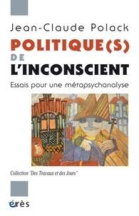 Jean-Claude Polack - Politique(s) de l'inconscient - Essais pour une métapsychanalyse.