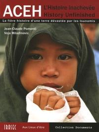 Jean-Claude Pomonti - Aceh L'histoire inachevée - La fière histoire d'une terre dévastée par les tsunamis.