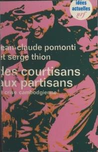 Jean-Claude Pomonti et Serge Thion - Des courtisans aux partisans - Essai sur la crise cambodgienne.