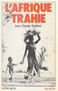 Jean-Claude Pomonti - L'Afrique trahie.