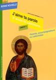 Jean-Claude Pompanon - J'aime ta parole - Troisième année de catéchisme CM2-6e-5e, parents, accompagnateurs ou catéchistes.