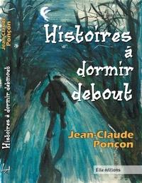 Jean-Claude Ponçon - Histoires à dormir debout.