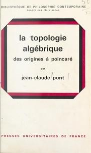 Jean-Claude Pont et Félix Alcan - La topologie algébrique - Des origines à Poincaré.
