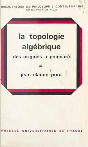La topologie algébrique. Des origines à Poincaré