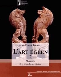 Jean-Claude Poursat - L'art égéen - Tome 2, Mycènes et le monde mycénien.