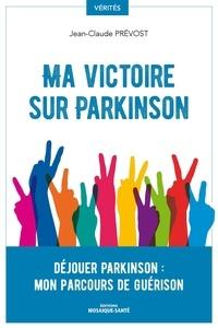 Jean-claude Prevost - Ma victoire sur parkinson - Déjouer parkinson : mon parcours de guérison.