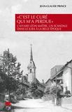 """Jean-Claude Prince - """"C'est le curé qui m'a perdue"""" - L'affaire Léon Maître, un scandale dans le Jura à la Belle Epoque."""