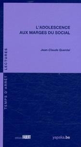 Jean-Claude Quentel - L'adolescence aux marges du social.