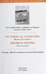 """Jean-Claude Rabaté et Miguel de Unamuno - Crise intellectuelle et politique en Espagne à la fin du XIXe siècle - """"En torno al casticismo"""", Miguel de Unamuno, """"Idearium español"""", Angel Ganivet."""