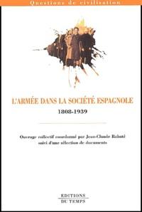 Jean-Claude Rabaté et  Collectif - L'armée dans la société espagnole (1808-1939).