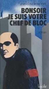 Jean-Claude Racinet - Bonsoir, je suis votre chef de bloc !.