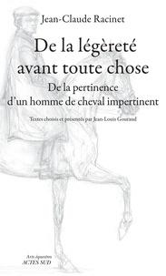 Jean-Claude Racinet - De la légèreté avant toute chose - De la pertinence d'un homme de cheval impertinent.