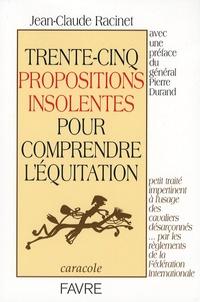 Jean-Claude Racinet - Trente-cinq propositions insolentes pour comprendre l'équitation.