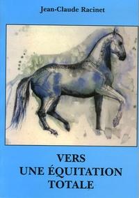 Jean-Claude Racinet - Vers une équitation totale.