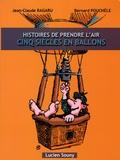 Jean-Claude Ragaru et Bernard Pouchèle - Histoires de prendre l'air - Cinq siècles en ballons.