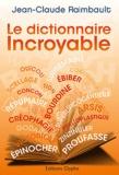 Jean-Claude Raimbault - Le dictionnaire incroyable.