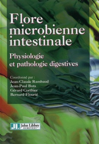 Jean-Claude Rambaud et Jean-Paul Buts - Flore microbienne intestinale - Physiologie et pathologie digestives.