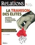 Jean-Claude Ravet et Catherine Caron - Relations. No. 787, Novembre-Décembre 2016 - La trahison des élites- austérité, évasion fiscale et privatisation au Québec.