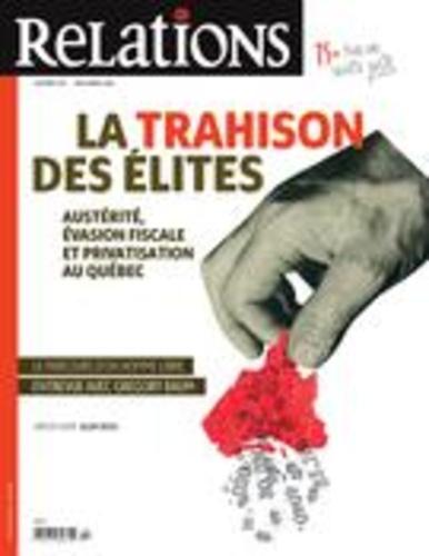 Relations. No. 787, Novembre-Décembre 2016. La trahison des élites- austérité, évasion fiscale et privatisation au Québec