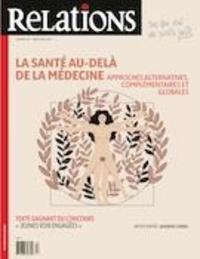 Jean-Claude Ravet et Catherine Caron - Relations  : Relations. No. 811, Hiver 2020-2021 - La santé au-delà de la médecine, approches alternatives, complémentaires et globales.