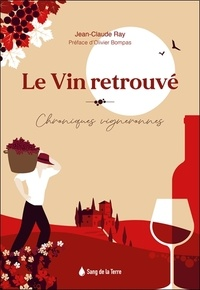 Jean-Claude Ray - Le Vin retrouvé - Chroniques vigneronnes.