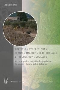 Jean-Claude Raynal - Pratiques cynégétiques, transformations territoriales et régulations sociales - Vers une gestion concertée des populations de sangliers dans le Sud de la France.