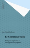Jean-Claude Redonnet - LE COMMONWEALTH. - Politiques, coopération et développement anglophones.