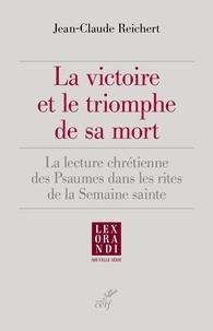 Jean-Claude Reichert - La victoire et le triomphe de sa mort - La lecture chrétienne des psaumes dans les rites de la Semaine sainte.