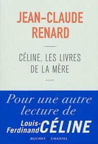 Jean-Claude Renard - Céline, les livres de la mère.