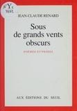 Jean-Claude Renard - Sous de grands vents obscurs - Poèmes et proses.