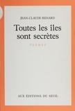 Jean-Claude Renard - Toutes les îles sont secrètes - Poèmes.