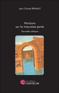 Jean-Claude Renault - Horizons sur la mauvaise pente.
