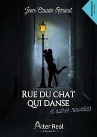 Jean-Claude Renault - Rue du chat qui danse & autres nouvelles.