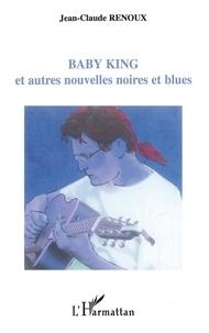 Jean-Claude Renoux - Baby King - Et autres nouvelles noires et blues.