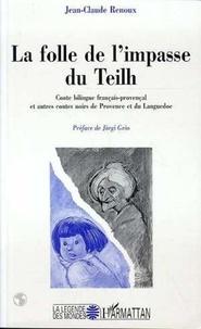 Jean-Claude Renoux - La folle de l'impasse du Teilh - Conte bilingue français-provençal, et autres contes noirs de Provence et du Languedoc.