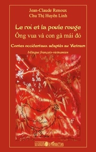 Jean-Claude Renoux et Huyên Linh Chu Thi - Le roi et la poule rouge - Contes occidentaux adaptés au Vietnam.
