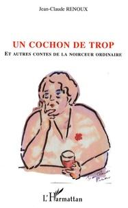 Jean-Claude Renoux - Un cochon de trop - Et autres contes de la noirceur ordinaire.