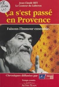 Jean-Claude Rey et Jean Contrucci - Ça s'est passé en Provence (1) : Faisons l'humour ensemble.