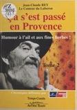 Jean-Claude Rey - Ca s'est passé en provence, t. - 2 : Humour à l'ail et aux fines herbes.