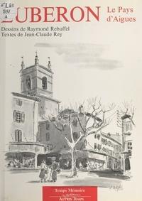 Jean-Claude Rey - Luberon : le pays d'Aigues.