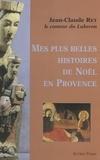 Jean-Claude Rey - Mes plus belles histoires de Noël en Provence.