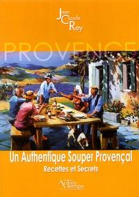 Jean-Claude Rey - Un authentique souper provençal - Recettes et secrets.