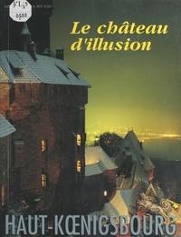 Jean-Claude Richez et  Collectif - Haut-Kœnigsbourg - Le château d'illusion.
