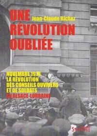 Jean-Claude Richez - Une révolution oubliée - Novembre 1918, la révolution des conseils ouvriers et de soldats en Alsace-Lorraine.