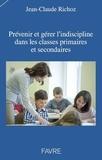 Jean-Claude Richoz - Prévenir et gérer l'indiscipline dans les classes primaires et secondaires.