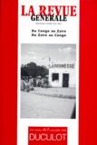 Jean-Claude Ricquier et  Collectif - LA REVUE GENERALE NUMEROS 6-7 1998 : DU CONGO AU ZAIRE-DU ZAIRE AU CONGO.